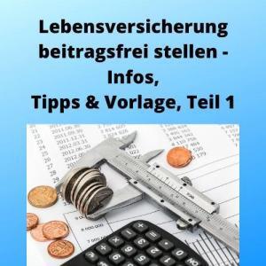Lebensversicherung beitragsfrei stellen - Infos, Tipps & Vorlage, Teil 1